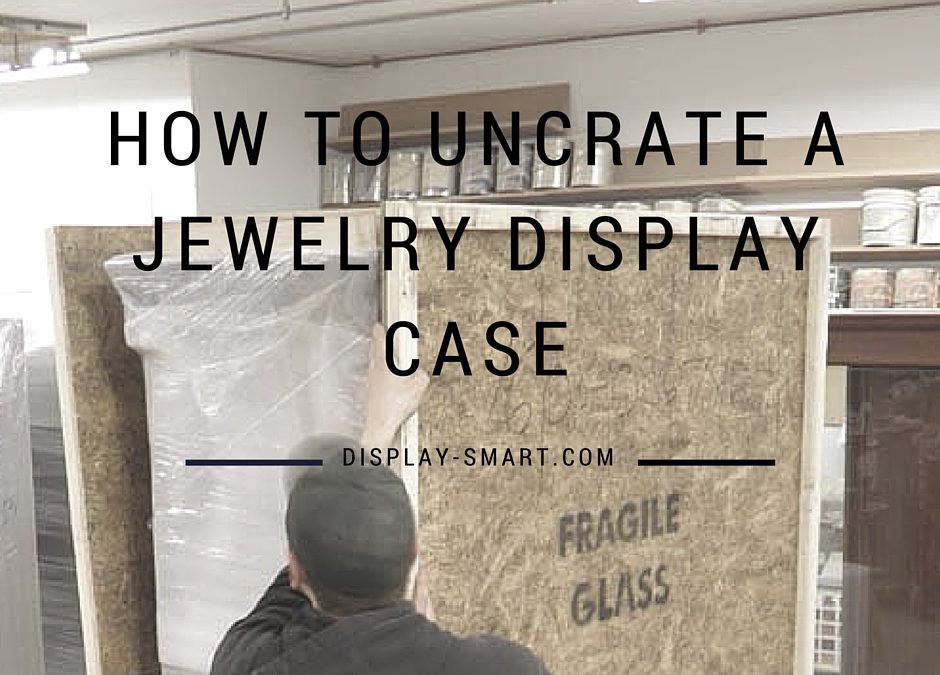How To Receive And Uncrate Your Display Case Shipment